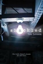 Shackled : The Truth Doesn't Always Set You Free by Tom Leveen (2015, Hardcover)