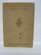 When Antiques Were Young Marion Rawson First Edition 1931 Illustrated  BR