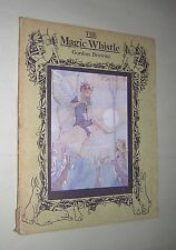 THE MAGIC WHISTLE. GORDON BROWNE. 1919. ILLUSTRATED BY FLORENCE ANDERSON.