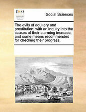 The evils of adultery and prostitution; with an inquiry into the causes of thei