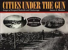 Cities Under the Gun: Images of Occupied Nashville and Chattanooga Hoobler, Jam