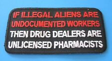 IF ILLEGAL ALIENS ARE UNDOCUMENTED WORKERS THEN DRUG DEALERS FUNNY IRON ON PATCH