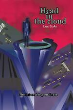 Head in the Cloud : The Internet in Your Brain by Luc SoAr (2014, Paperback)