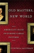 Old Masters, New World : America's Raid on Europe's Great Pictures by Cynthia...