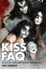 KISS FAQ: All That's Left to Know About the Hottest Band in the Land Faq Series