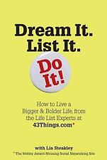 Dream It. List It. Do It. : The 43things.com Guide to Creating Your Own Life...
