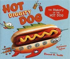 Hot Diggity Dog: The History of the Hot Dog, Adrienne Sylver, Good Condition, Bo