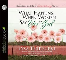 What Happens When Women Say Yes to God : Experiencing Life in Extraordinary...