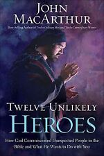Twelve Unlikely Heroes: How God Commissioned Unexpected People in the Bible and