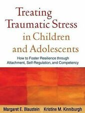 Treating Traumatic Stress in Children and Adolescents: How to Foster...