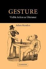 Gesture : Visible Action as Utterance by Adam Kendon (2004, Paperback)