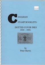 """Canadian Stamp Booklets: Dotted Cover Dies 1935-1955"" by Peter Harris  $20.95"
