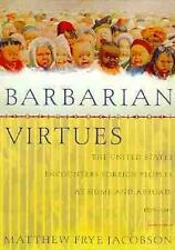 Barbarian Virtues: The United States Encounters Foreign Peoples at Home and Abro