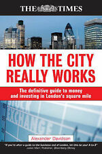 How the City Really Works: The Definitive Guide to Money and Investing in Londo