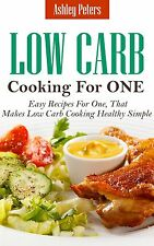 Low Carb Diet Cooking For One: Easy Recipes For One, That Makes Low Carb Cooking