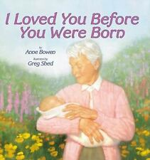 I Loved You Before You Were Born Bowen, Anne Paperback