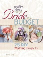 Crafty Ideas for the Bride on a Budget : 75 DIY Wedding Projects by Linda...
