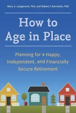 How to Age in Place: Planning for a Happy, Independent, and Financiall-ExLibrary
