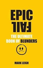 NEW - Epic Fail: The Ultimate Book of Blunders by Leigh, Mark