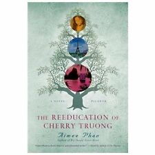 The Reeducation of Cherry Truong : A Novel by Aimee Phan (2013, Paperback)