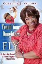 Teach Your Daughters to Fly: The Incredible Impact of Father-Daughter Relationsh