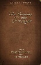 The Drawing into Prayer : A 30 Day Prayer Devotional by Christian Moore...