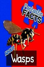 Fantastic Facts about Wasps : Illustrated Fun Learning for Kids by Miles...