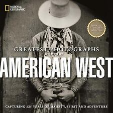 National Geographic Greatest Photographs of the American West: Capturing 125 Yea