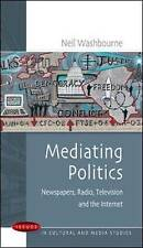 Mediating Politics: Newspapers, Radio, Television and the Internet, Washbourne,