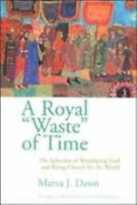 """A Royal """"Waste"""" of Time: The Splendor of Worshiping God and Being Chur-ExLibrary"""