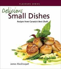 Delicious Small Dishes: Recipes from Canada's Best Chefs (Flavours Cookbook)