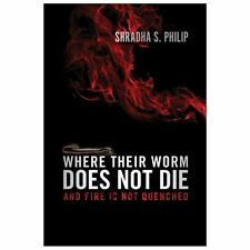 Where Their Worm Does Not Die: And Fire Is Not Quenched