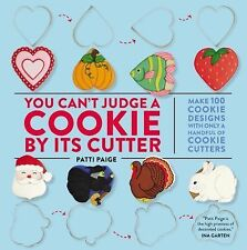 You Can't Judge a Cookie by Its Cutter : Make More Than 100 Cookie Designs...