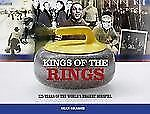 Kings of the Ring: 125 Years of the World's Biggest Bonspiel