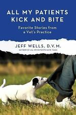 All My Patients Kick and Bite: More Favorite Stories from a Vet's Practice, Well
