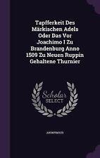 Tapfferkeit des Markischen Adels Oder das VOR Joachimo I Zu Brandenburg Anno...