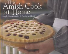 THE AMISH COOK AT HOME SIMPLE PLEASURES OF FOOD, FAMILY & FAITH COOKBOOK EICHER