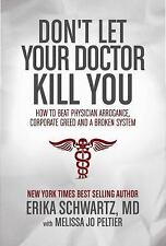 Don't Let Your Doctor Kill You: How to Beat Physician Arrogance, Corporate Gree