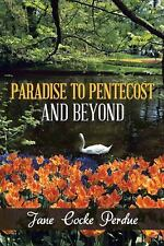 Paradise to Pentecost and Beyond by Jane Cocke Perdue (2014, Paperback)