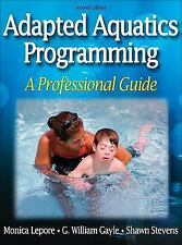 Adapted Aquatics Programming : A Professional Guide by Monica Lepore, G. Wil…