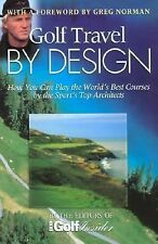 Golf Travel by Design: How You Can Play the World's Best Courses by the Sport's