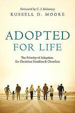 Adopted for Life: The Priority of Adoption for Christian Families & Churches by