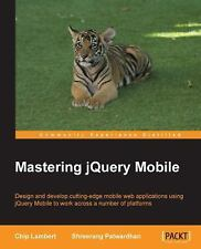 Mastering JQuery Mobile by Chip Lambert and Shreerang Patwardhan (2015,...