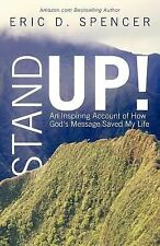 Stand Up! : An Inspiring Account of How God's Message Saved My Life by Eric...