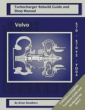 Volvo S70 and S70 T5 TD04 : Turbo Rebuild Guide and Shop Manual by Brian...