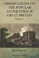 Observations on Popular Antiquities of Great Britain V. 1 by John Brand...