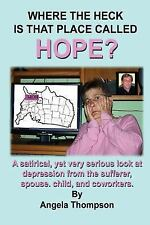 Where the Heck Is That Place Called Hope? by Thompson, Angela