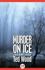 The Reid Bennett Mysteries: Murder on Ice 2 by Ted Wood (2014, Paperback)