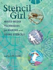 Stencil Girl: Mixed-Media Techniques/Making and Using Stencils by Mary Shaw