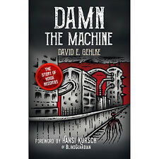 Damn The Machine - The Story Of Noise Records Celtic Frost Helloween Kreator